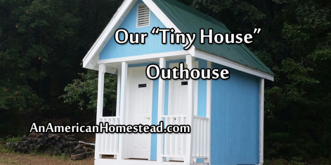Our Tiny House Outhouse An American Homestead Living