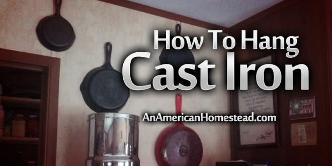 How To Hang Cast Iron On A Wall An American Homestead