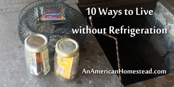 10 Ways To Live Without Refrigeration
