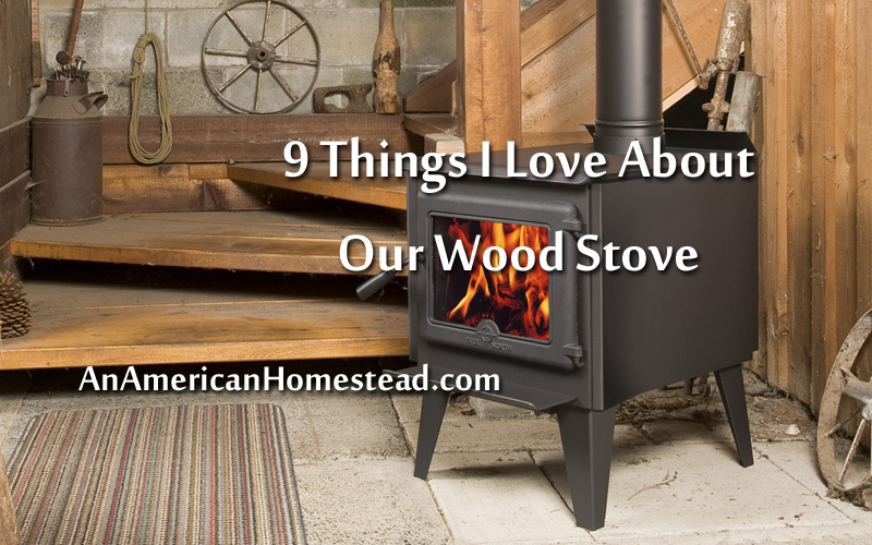 9 Things I Love About Our Wood Stove - An American Homestead - Living Off  Grid in the Ozark Mountains - 9 Things I Love About Our Wood Stove - An American Homestead