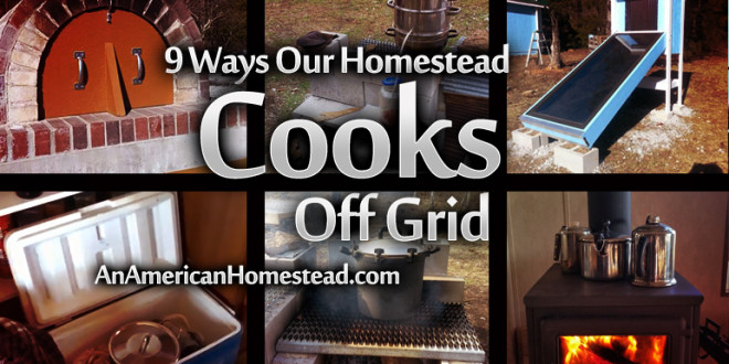 9 Ways Our Homestead Cooks Off Grid - Modern Homesteading Off Grid