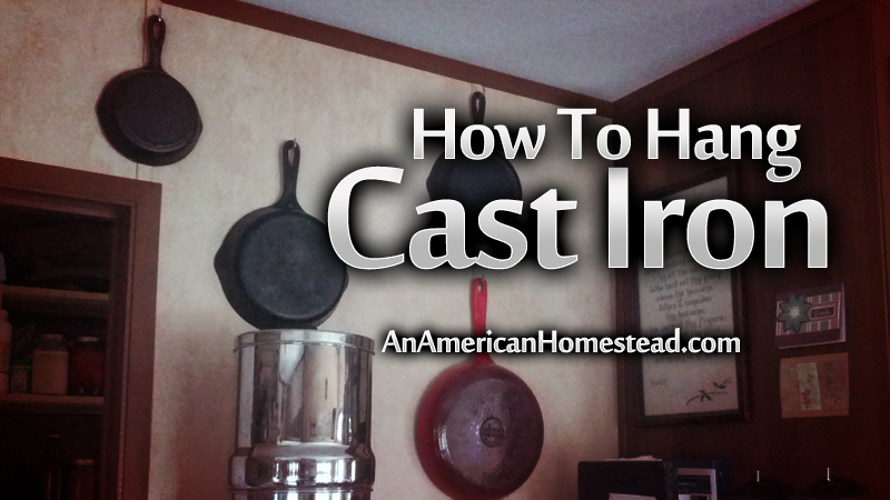 How To Hang Cast Iron On A Wall Modern Homesteading Off