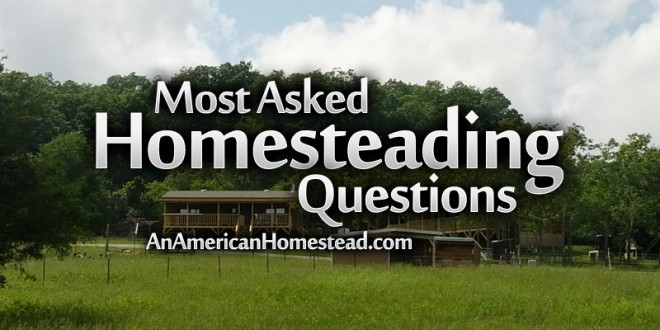 Most Asked Homesteading Questions - Modern Homesteading Off Grid