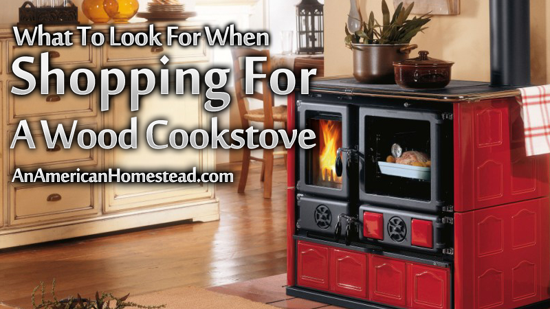 what to look for when shopping for a wood cook stove modern off grid an american homestead